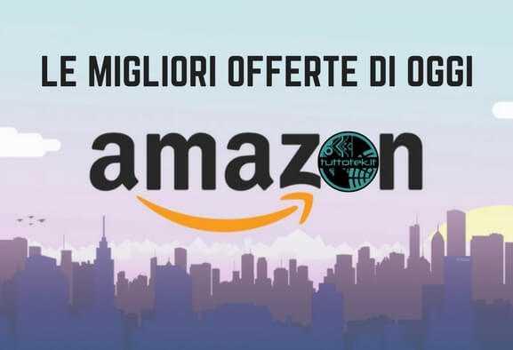 Offerte Amazon oggi: migliori offerte e sconti
