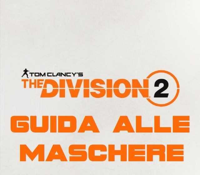The Division 2: come trovare tutte le maschere | Guida