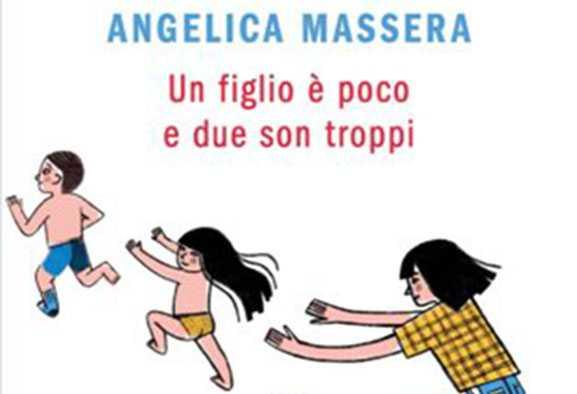 Un figlio è poco e due son troppi: in uscita il libro di Angelica Massera