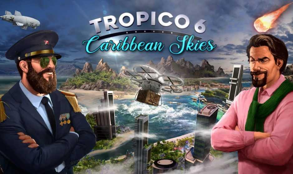 Tropico 6 Caribbean Skies: il corposo aggiornamento è disponibile oggi
